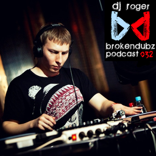 DJ RoGeR - Brokendubz Podcast 032