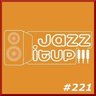 Jazz It Up !!! radioshow #221 - 09.02.2016