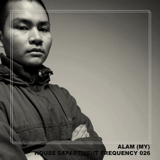 House Department Frequency #026 featuring Alam (MY, Ohrwurm)