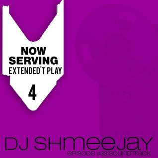NOW SERVING - EXTENDED'T PLAY #4 (DJ SHMEEJAY)