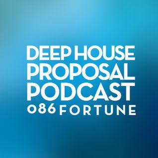 Deep House Proposal Podcast 086 by ForTune