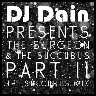 DJ Dain Presents: The Surgeon & The Succubus - Part II: Succubus Mix