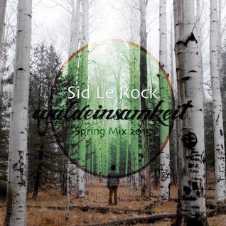 SID Le ROCK : Waldeinsamkeit (Spring Mix-Tape 2015)