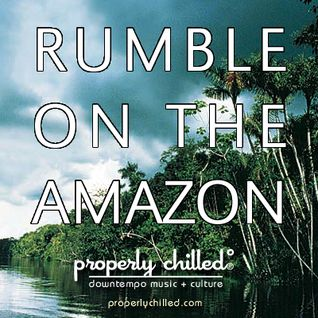 Properly Chilled's Rumble on the Amazon!