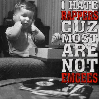 I hate rappers (cuz most are) not emcees
