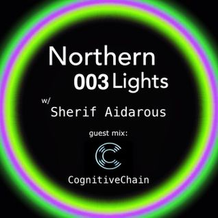 Northern Lights with Sherif Aidarous on Radio Dj Music Helsinki ep003 Guest Mix CognitiveChain