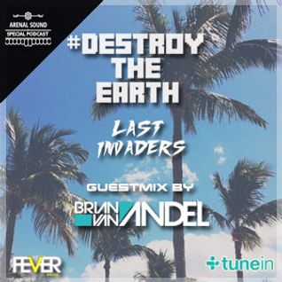 Destroy The Earth Podcast #012 (Guestmix By Brian Van Andel + ESPECIAL ARENAL SOUND)
