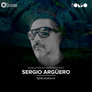 Skadana presents 3rd Anniversary of Big Bells Podcast - Sergio Argüero