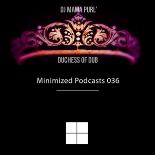 Minimized podcast #36 - Dj Mama Purl' Duchess Of Dub