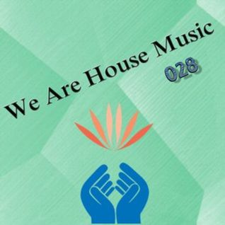 We Are House Music 028