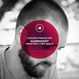 EleFlight Podcast 009 // Dairmount ( Room With A View, Berlin )