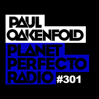 Planet Perfecto Show 301 ft.Paul Oakenfold