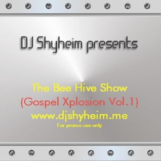 The Bee Hive Show mixed by DJ Shyheim (Gospel Xplosion Vol.1) Special Edition
