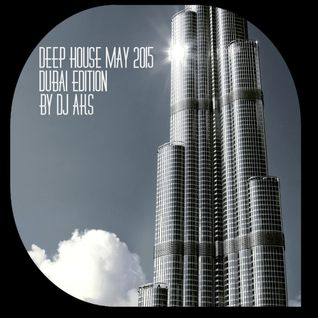 Deep House May 2015 - Dubai Edition - DJ AKS