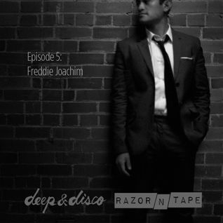 The Deep&Disco / Razor-N-Tape Podcast - Episode #5: Freddie Joachim