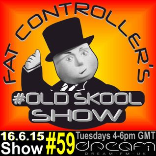 #OldSkool Show #59 With DJ Fat Controller on Dream FM 16th June 2015