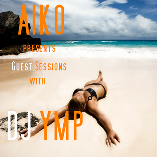 Aiko Guest Sessions presents DJ YMP     Deep House - Tech House