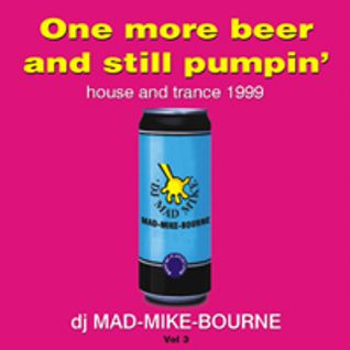 One more beer and still pumpin! Vol 3 - 1999