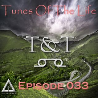 T&T – Tunes Of The Life [Episode 033]