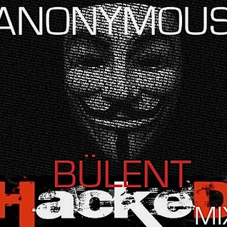 ANONYMOUS - HACKED ORIGINAL MIX - BÜLENT