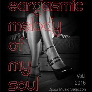 DJoca - Eargasmic Melody of my soul 2016 - Vol.I