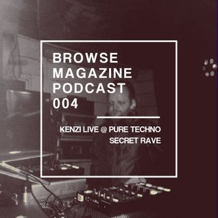 BROWSE MAGAZINE PODCAST | 004 | KENZI - LIVE FROM PURE TECHNO SECRET RAVE 21/11/2015