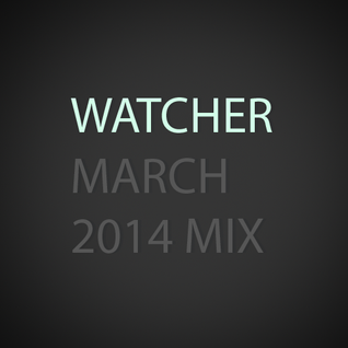 Watcher - March 2014 Mix