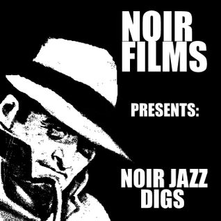 Noir Films presents: Noir Jazz Digs