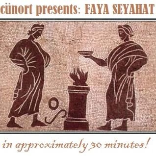 Cunort Presents: Faya Seyahat [in approximately 30 mins]