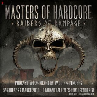 Masters of Hardcore 2016 Raiders of Rampage - podcast #004 mixed by: Paulie 4-Fingers