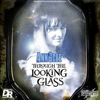 AnnGree - Through The Looking Glass - Dangerous New Age Recordings label mix