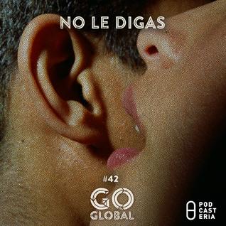 Go Global No. 42 - No le digas: Chancha Vía Circuito, Jamie XX, ISA GT
