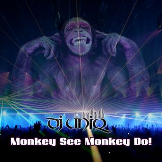 Dj Uniq - Monkey See Monkey Do