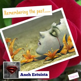 """Remembering The Past"" Ft. My Sister Gina(Ting-oy)-(Compiled By Aneh Estuista)"