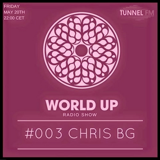 Chris BG - World Up Radio Show #003 (May 2016)