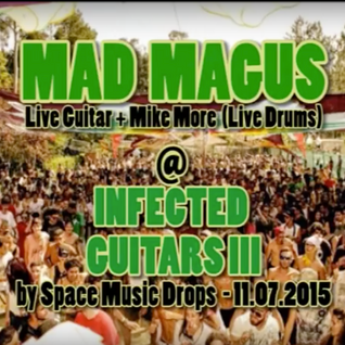 Mad Magus (LiveAct) @ Infected Guitars III by Space Music Drops
