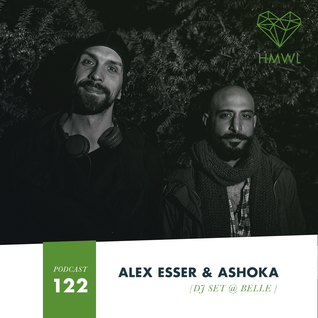 HMWL Podcast 122 - Alex Esser & Ashoka (DJ Set @ Belle, Malmö)
