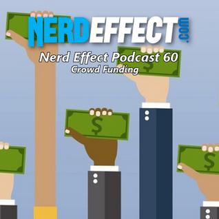 Nerd Effect Podcast 60 - Crowd Funding