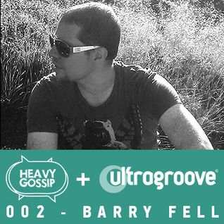 Barry Fell - Heavy Gossip & Ultragroove 002