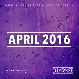 #MixMondays APRIL 2016 @DJARVEE
