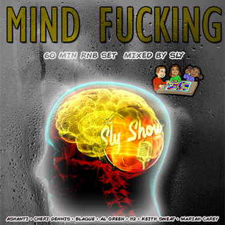 (Mind Fucking: Mixed By Sly) RNB, R&B, Slow Jams, Lauryn Hill, Mariah Carey  (TheSlyShow.com)