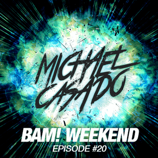 Michael Casado - BAM! WEEKEND #20