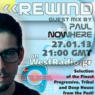 REWIND Episode 12 with guest mix by Paul Nowhere on WestRadio.gr (27.01.13)