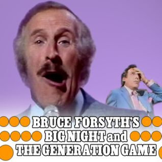 004 - Bruce Forsyth's Big Night and The Generation Game