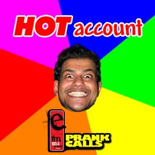 Hot Account - E FM Prank Call