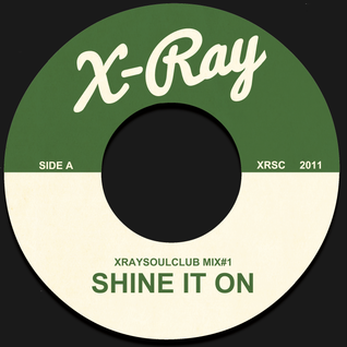 XRAYSOULCLUB MIX#1 - ''SHINE IT ON''