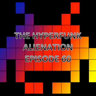 The Hyperfunk Alienation - Episode 60