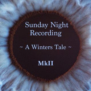 Sunday Night Recording ~ A Winters Tale ~ MkII