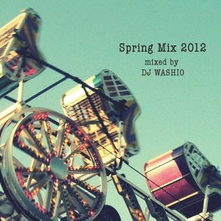 Spring Mix 2012 mixed by DJ WASHIO