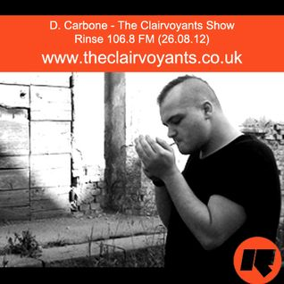 The Clairvoyants - Rinse FM Show w/ D. Carbone (26.08.12)